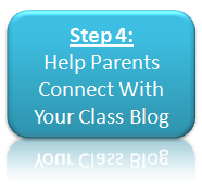 Step 4 - Help parents connect with your class blog